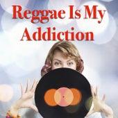 Reggae Is My Addiction de Various Artists