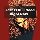Jazz Is All I Need Right Now di Various Artists