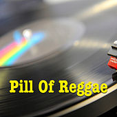 Pill Of Reggae by Various Artists