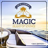 Magic Island Of Lounge 2017 Edition (Life is a journey) by Various Artists