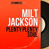 Plenty Plenty Soul (Mono Version) by Milt Jackson