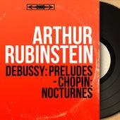 Debussy: Préludes - Chopin: Nocturnes (Mono Version) by Arthur Rubinstein