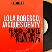Franck: Sonate pour violon et piano, FWV 8 (Mono Version) by Lola Bobesco