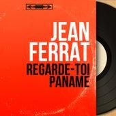 Regarde-toi Paname (Mono Version) de Jean Ferrat