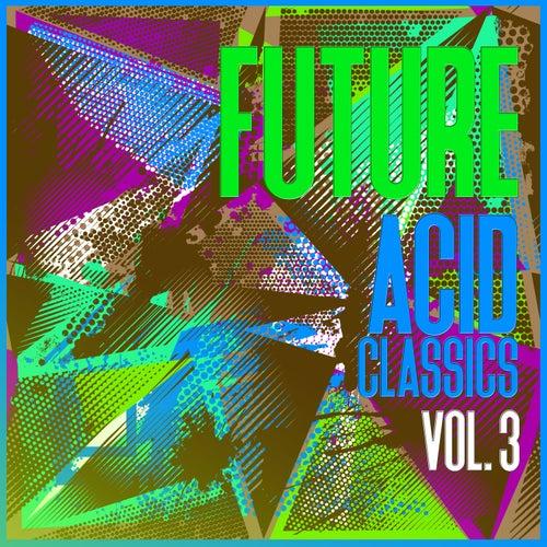 Future Acid Classics, Vol. 3 by Various Artists