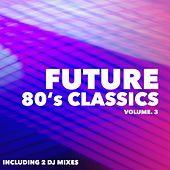 Future 80's Classics, Vol. 3 by Various Artists