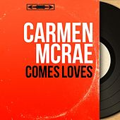 Comes Loves (Mono Version) by Carmen McRae
