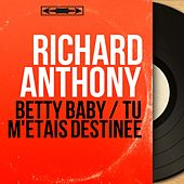 Betty Baby / Tu m'étais destinée (Mono Version) by Richard Anthony