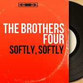 Softly, Softly (Mono Version) by The Brothers Four