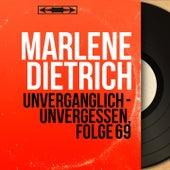 Unvergänglich - Unvergessen, Folge 69 (Mono Version) by Marlene Dietrich