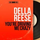 You're Driving Me Crazy (Mono Version) von Della Reese