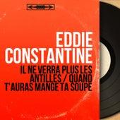 Il ne verra plus les Antilles / Quand t'auras mangé ta soupe (Mono Version) by Eddie Constantine