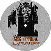 Call Me Mr Cold Blooded by King Cannibal
