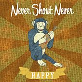 Happy by Never Shout Never
