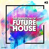 The Definition Of Future House, Vol. 3 von Various Artists