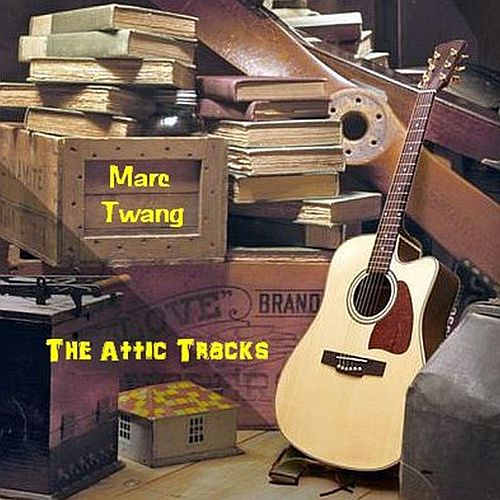The Attic Tracks by Marc Twang (Aka Marcus O'realius)