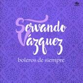 Boleros de Siempre (Remasterizado) by Servando Vázquez