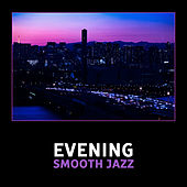 Evening Smooth Jazz – Slow Relaxing Jazz, Easy Listening Soft Music, Calm Night, Background Music by Various Artists