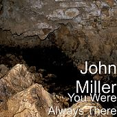 You Were Always There by John Miller