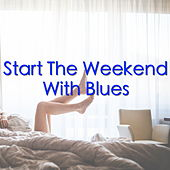 Start The Weekend With Blues by Various Artists