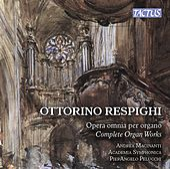 Respighi: Complete Organ Works by Andrea Macinanti