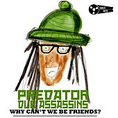 Why Can't We Be Friends by Predator Dub Assassins