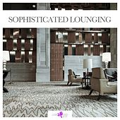 Sophisticated Lounging by Various Artists