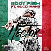 Hector (feat. Gucci Mane) by Eddy Fish