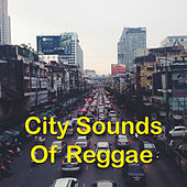 City Sounds Of Reggae by Various Artists