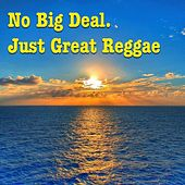 No Big Deal. Just Great Reggae by Various Artists