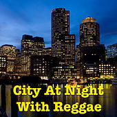 City At Night With Reggae by Various Artists