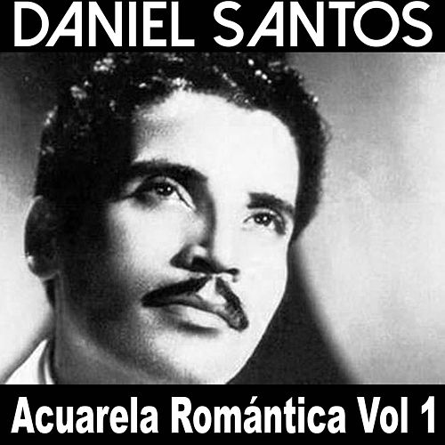 Acuarela Romántica: Daniel Santos, Vol. 1 by Daniel Santos