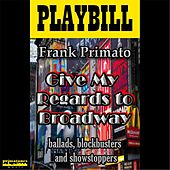 Give My Regards to Broadway by Frank Primato