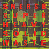 Super Heavy Solid Waste by Smersh