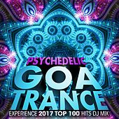 Psychedelic Goa Trance Experience 2017 Top 100 Hits DJ Mix by Various Artists