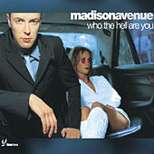Who The Hell Are You by Madison Avenue