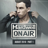 Hardwell On Air August 2016 - Part 1 von Various Artists