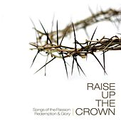 Raise Up The Crown by Various Artists