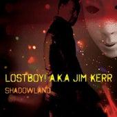 Shadowland by Lostboy! A.K.A. Jim Kerr