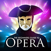 The Beginners Guide To Opera by Various Artists