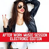After Work Music Session: Electronic Edition by Various Artists