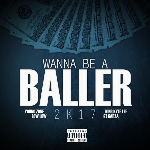 Wanna Be a Baller 2k17 (feat. King Kyle Lee & Gt Garza) di Low Low