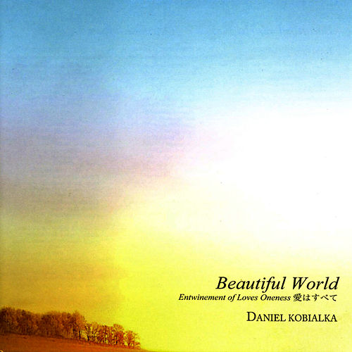Beautiful World -Entwinement of Loves Oneness by Daniel Kobialka