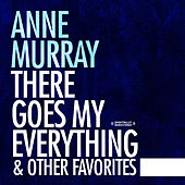 There Goes My Everything & Other Favorites (Digitally Remastered) von Anne Murray