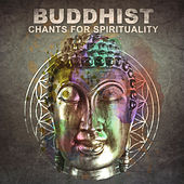Buddhist Chants for Spirituality: Oriental Soundscape for Yoga Zen Meditation, Mindfulness Exercises, Healing Chakra Balancing by Various Artists