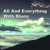 All And Everything With Blues by Various Artists