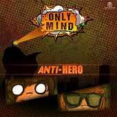 Anti-Hero by Only Mind