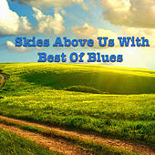 Skies Above Us With Best Of Blues by Various Artists