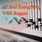 All And Everything With Reggae by Various Artists