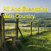All And Everything With Country by Various Artists